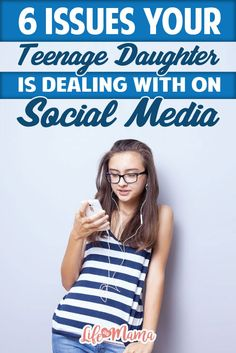 Social media comes with many challenges, especially for teenage girls. Here are 6 issues they could be dealing with right now.