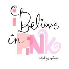 I believe in pink. - Audrey Hepburn