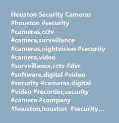 Houston Security Cameras #houston #security #cameras,cctv #camera,surveillance #cameras,nightvision #security #camera,video #surveillance,cctv #dvr #software,digital #video #security #cameras,digital #video #recorder,security #camera #company #houston,houston #security #camera http://new-mexico.remmont.com/houston-security-cameras-houston-security-camerascctv-camerasurveillance-camerasnightvision-security-cameravideo-surveillancecctv-dvr-softwaredigital-video-security-camerasdigital/  #…