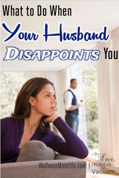 When your husband disappoints you: how to cling close even with unmet expectations.