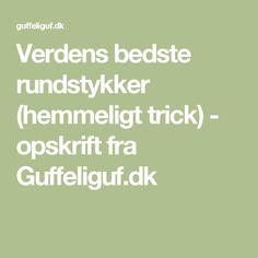 Verdens bedste rundstykker (hemmeligt trick) - opskrift fra Guffeliguf.dk