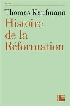 Amazon.fr - Histoire de la Réformation: Mentalités, religion, société - Thomas Kaufmann - Livres