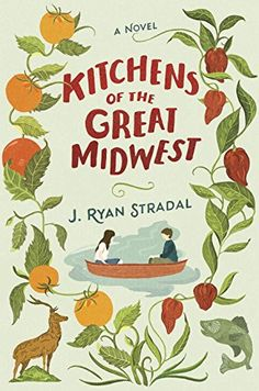 Kitchens of the Great Midwest: A Novel by J. Ryan Stradal