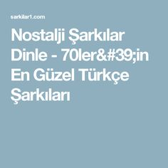 Nostalji Şarkılar Dinle - 70ler'in En Güzel Türkçe Şarkıları