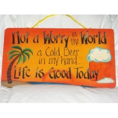 Not A Worry In The World, A Cold Beer In My Hand, Life Is Good Today Wooden Tropical Sign