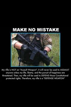 My weapons are defense weapons. Not assault weapons. Gun Quotes, Life Quotes, Assault Weapon, Assault Rifle, Pro Gun, By Any Means Necessary, Constitutional Rights, Military Humor, Military Art
