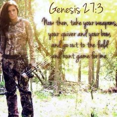Genesis 27:3 for those of you who insists hunting is wrong