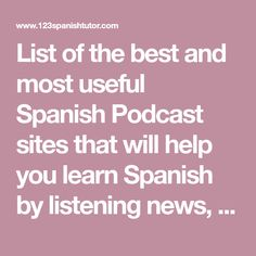 List of the best and most useful Spanish Podcast sites that will help you learn Spanish by listening news, radio, tv programs or just cool native hosts!