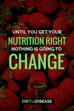 Until you get your nutrition right, nothing is going to change.