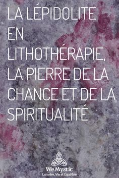 Lepidolite in Lithotherapy, the stone of luck and spirituality -