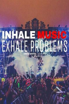 Inhale Music, Exhale Problems. #EDM