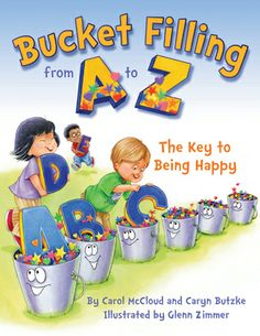 Bucket Filling from A to Z // This newest book uses the letters of the alphabet to help young and old see the many, simple ways that they can fill buckets and fill their own buckets in return.