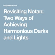 Revisiting Notan: Two Ways of Achieving Harmonious Darks and Lights