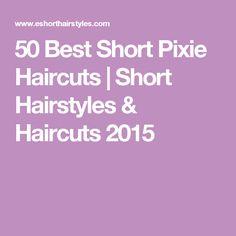 50 Best Short Pixie Haircuts | Short Hairstyles & Haircuts 2015