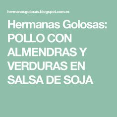 Hermanas Golosas: POLLO CON ALMENDRAS Y VERDURAS EN SALSA DE SOJA