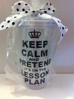 Personalized Teacher Gift, keep Calm and pretend its on the lesson plan on Etsy, $15.00