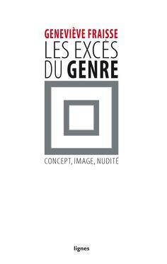 Les excès du genre : concept, image, nudité / Geneviève Fraisse Publicación[Paris] : Lignes, [2014]