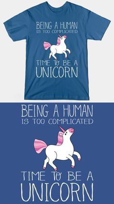 Time To Be A Unicorn T Shirt | If you find life as a human too complicated, then it's time to be a unicorn. I love this design, it's cute and funny. | Visit http://shirtminion.com/2015/07/time-to-be-a-unicorn-t-shirt/