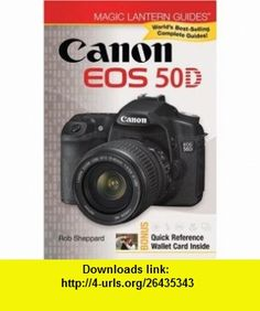 Magic Lantern Guides Canon EOS 50D (9781600595264) Rob Sheppard , ISBN-10: 160059526X  , ISBN-13: 978-1600595264 ,  , tutorials , pdf , ebook , torrent , downloads , rapidshare , filesonic , hotfile , megaupload , fileserve