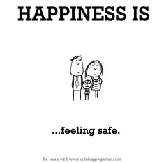 Happiness is, feeling safe. - Cute Happy Quotes