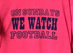 A personal favorite from my Etsy shop https://www.etsy.com/listing/460790956/on-sundays-we-watch-football-unisex