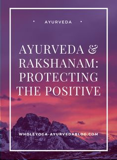 Ayurveda & Rakshanam: Protecting the Positive ayurveda, healthy lifestyle, holistic health, Holistic Remedies, Holistic Healing, Health Remedies, Natural Remedies, Holistic Nutrition, Health And Wellness, Mental Health, Mantra, Ayurveda Vata