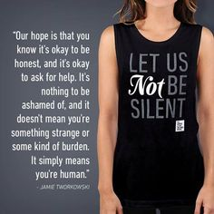 """""""It's okay to be honest, and it's okay to ask for help."""" #LetUsNotBeSilent http://store.twloha.com/"""