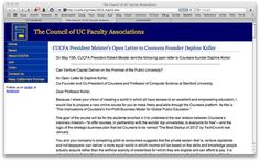 CUCFA President Meister's Open Letter to Coursera Founder Daphne Koller  On May 10th, CUCFA President Robert Meister sent the following open letter to Coursera founder Daphne Koller:  Can Venture Capital Deliver on the Promise of the Public University?  An Open Letter to Daphne Koller,  Co-Founder and Co-President of Coursera and Professor of Computer Science at Stanford University: http://cucfa.org/news/2013_may10.php