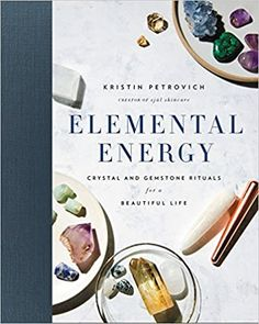 Elemental Energy: Crystal and Gemstone Rituals for a Beautiful Life: Petrovich, Kristin: 9780062428790: Amazon.com: Books