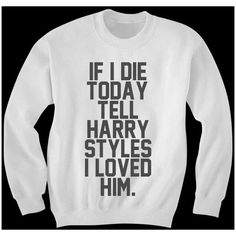 Tell Harry Styles I Loved Him Sweatshirt ($35) ❤ liked on Polyvore featuring tops, hoodies, sweatshirts, shirts, sweaters, one direction, sweatshirt, white, women's clothing and white sweat shirt