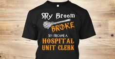 My Broom Broke, So I Became A(An) Hospital Unit Clerk.  If You Proud Your Job, This Shirt Makes A Great Gift For You And Your Family.  Ugly Sweater  Hospital Unit Clerk, Xmas  Hospital Unit Clerk Shirts,  Hospital Unit Clerk Xmas T Shirts,  Hospital Unit Clerk Job Shirts,  Hospital Unit Clerk Tees,  Hospital Unit Clerk Hoodies,  Hospital Unit Clerk Ugly Sweaters,  Hospital Unit Clerk Long Sleeve,  Hospital Unit Clerk Funny Shirts,  Hospital Unit Clerk Mama,  Hospital Unit Clerk Boyfriend…