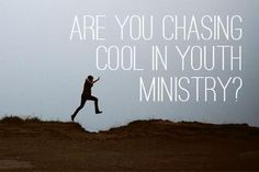 Are You Chasing Cool in Youth Ministry?