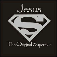Jesus - The Original Superman