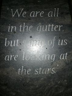 """""""We are all in the gutter but some of us are looking at the stars"""" by Dippingmytoes, via Flickr"""