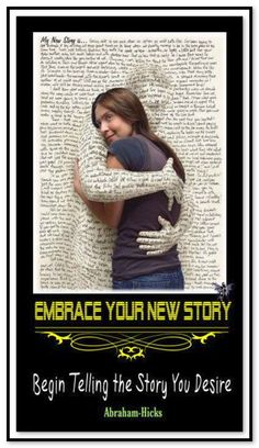 Embrace your new story. Begin telling the story you desire. (For more text click twice then.. See more)  Abraham-Hicks Quotes (AHQ3002) #telling new story