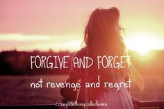 forgive not revenge. forget not regret
