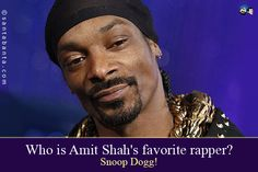 Who is Amit Shah's favorite rapper?  Snoop Dogg!
