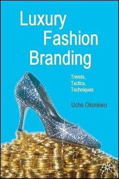 NEW Luxury Fashion Branding: Trends Tactics Techniques by Uche Okonkwo Hardcov | eBay