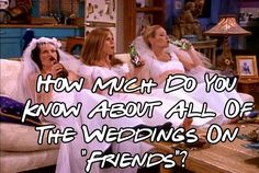"How Much Do You Know About All Of The Weddings On ""Friends"" OMG THERE IS A LINK AT THE BOTTOM TO A WEDDING SHOWER FRIENDS GAME! We are doing that at mine."