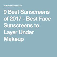 9 Best Sunscreens of 2017 - Best Face Sunscreens to Layer Under Makeup