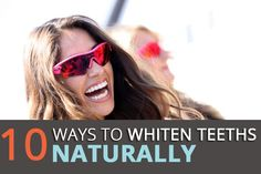 10 Ways To Whiten Your Teeth Naturally