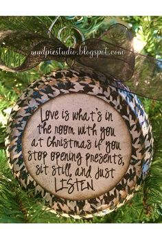 Love this Christmas Ornament!  Love is what's in the room with you at Christmas if you stop opening presents, sit still, and just LISTEN.