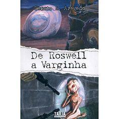 Roswell a Varginha, De - http://batecabeca.com.br/roswell-a-varginha-de-americanas.html