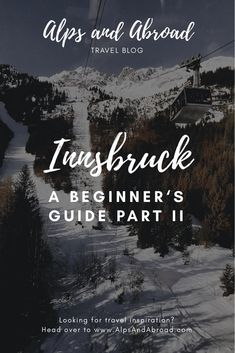 Innsbruck: A Beginner's Guide Part II — Alps and Abroad Visit Austria, Innsbruck, Travel Abroad, In The Heart, Alps, Travel Guide, First Time, Travel Inspiration, Europe