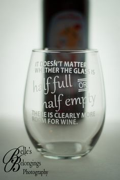 "This funny wineglass would be a perfect gift for any wine lover in your life!  ""it doesn't matter whether the glass is HALF FULL or HALF EMPTY there is clearly more room for wine. ONLY $12+ shipping!! It can be made on a standard or stemless wine glass :)"