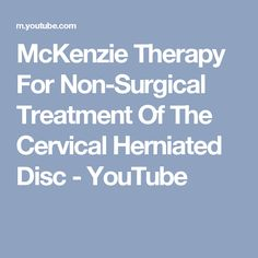 McKenzie Therapy For Non-Surgical Treatment Of The Cervical Herniated Disc - YouTube