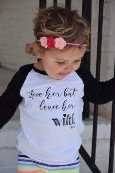 Love her but leave her wild  Girls tshirt by heyLUCYJANE on Etsy