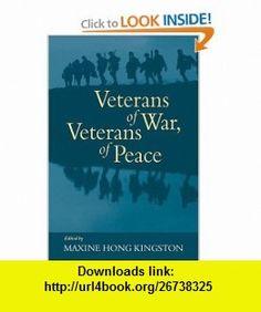 Veterans of War, Veterans of Peace Maxine Hong Kingston , ISBN-10: 0977333833  ,  , ASIN: B002RAR3K6 , tutorials , pdf , ebook , torrent , downloads , rapidshare , filesonic , hotfile , megaupload , fileserve