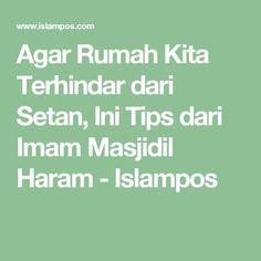 Agar Rumah Kita Terhindar dari Setan, Ini Tips dari Imam Masjidil Haram - Islampos