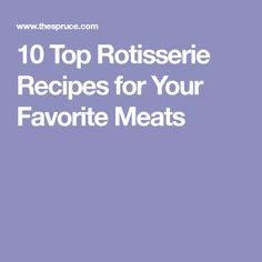 10 Top Rotisserie Recipes for Your Favorite Meats